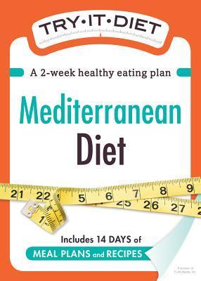 Try-It Diet: Mediterranean Diet: A Two-Week Healthy Eating Plan  by  Adams Media