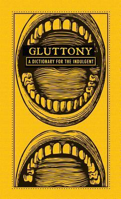 Gluttony: A Dictionary for the Indulgent  by  Adams Media