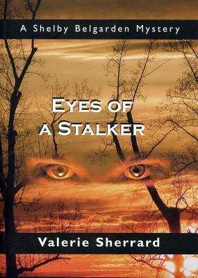 Eyes of a Stalker: A Shelby Belgarden Mystery  by  Valerie Sherrard