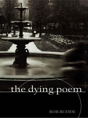 The Dying Poem Rob Budde