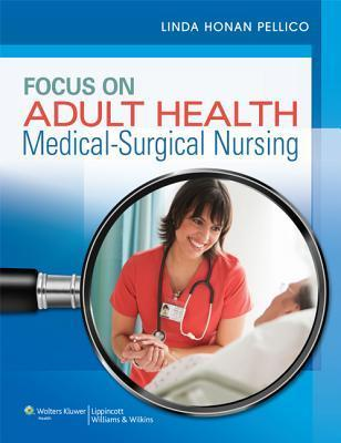 Focus on Adult Health: Medical-Surgical Nursing Linda H Pellico