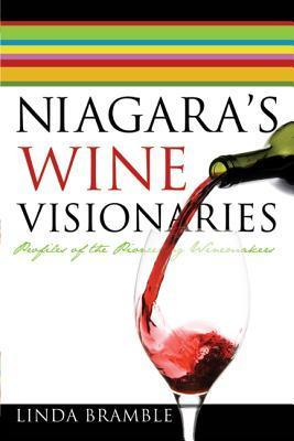 Niagaras Wine Visionaries: Profiles of the Pioneering Winemakers Linda Bramble