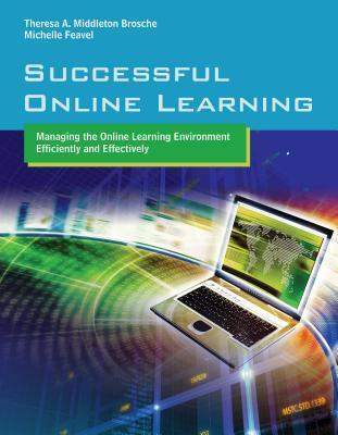 Successful Online Learning: Managing the Online Learning Environment Efficiently and Effectively  by  Theresa A Brosche