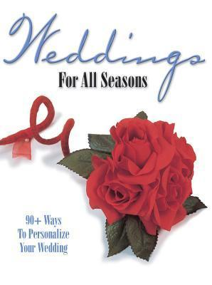 Weddings for All Seasons: 90+ Ways to Personalize Your Wedding  by  Krause Publications