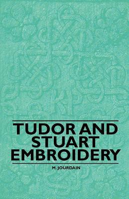 Tudor and Stuart Embroidery  by  s Jourdain