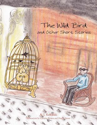 The Wild Bird : And Other Short Stories  by  A.J. Kowalski
