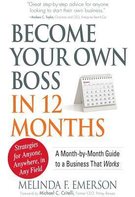 Become Your Own Boss in 12 Months: A Month-By-Month Guide to a Business That Works  by  Melinda F. Emerson