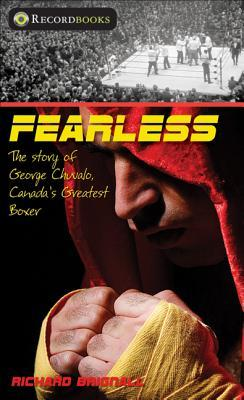 Fearless: The Story of George Chuvalo, Canadas Greatest Boxer Richard Brignall