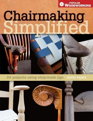 Chairmaking Simplified: 24 Projects Using Shop-Made Jigs  by  Kerry Pierce
