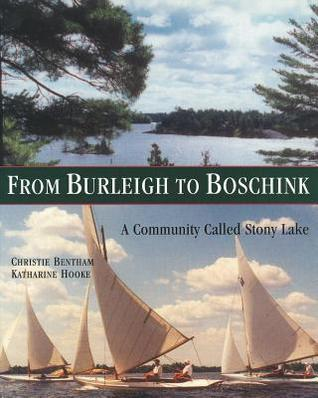 From Burleigh to Boschink: A Community Called Stony Lake  by  Christie Bentham