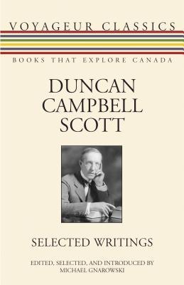 Duncan Campbell Scott: Selected Writings Duncan Campbell Scott
