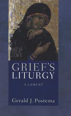 Griefs Liturgy: A Lament  by  Gerald J. Postema