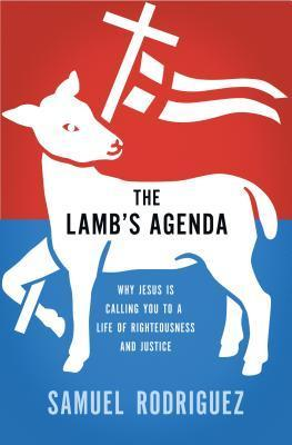 The Lambs Agenda: Why Jesus Is Calling You to a Life of Righteousness and Justice  by  Samuel Rodriguez