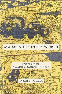 Maimonides in His World: Portrait of a Mediterranean Thinker: Portrait of a Mediterranean Thinker  by  Sarah Stroumsa