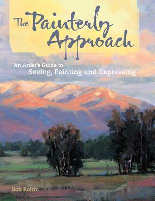 The Painterly Approach: An Artists Guide to Seeing, Painting and Expressing  by  Bob Rohm
