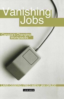 Vanishing Jobs: Canadas Changing Workplaces Lars Osberg