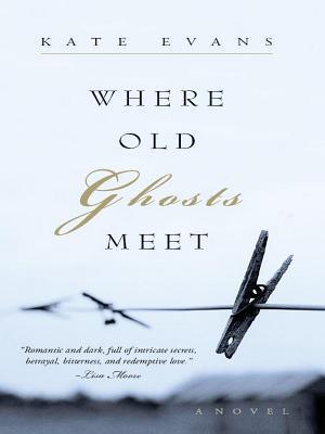 Where Old Ghosts Meet Kate   Evans