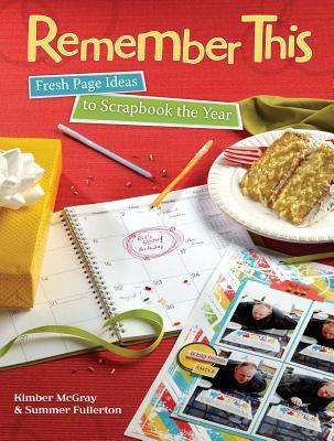Remember This: Fresh Page Ideas to Scrapbook the Year  by  Kimber McGray