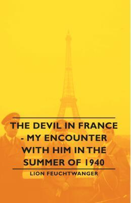 The Devil in France - My Encounter with Him in the Summer of 1940 Lion Feuchtwanger
