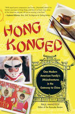 Hong Konged: One Modern American Familys (MIS)Adventures in the Gateway to China Paul Hanstedt