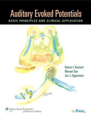 Auditory Evoked Potentials: Basic Principles and Clinical Application Robert Francis Burkard