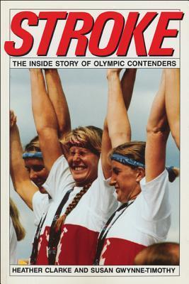Stroke: The Inside Story of Olympic Contenders  by  Heather Clarke