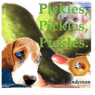 Pickles, Pickles, Pickles  by  E. Anderson