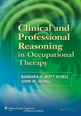 Clinical and Professional Reasoning in Occupational Therapy  by  Barbara Schell
