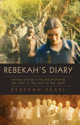 Rebekahs Diary: One Girls Record of Sharing Her Faith at the End of the Earth Rebekah Pearl