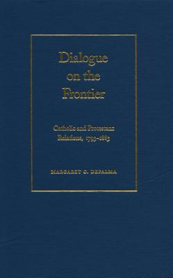 Dialogue on the Frontier: Catholic and Protestant Relationships  by  Margaret C Depalma