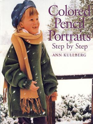 Colored Pencil Portraits Step Step by Ann Kullberg