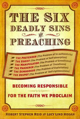 The Six Deadly Sins of Preaching: Becoming Responsible for the Faith We Proclaim Lucy Hogan