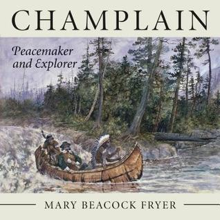 Champlain: Peacemaker and Explorer Mary Beacock Fryer