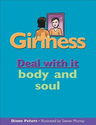 Girlness: Deal with It Body and Soul Diane Peters