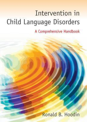 Intervention in Child Language Disorders  by  Ronald B Hoodin