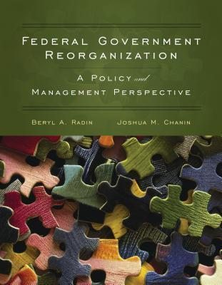 Federal Government Reorganization: A Policy and Management Perspective  by  Beryl A. Radin