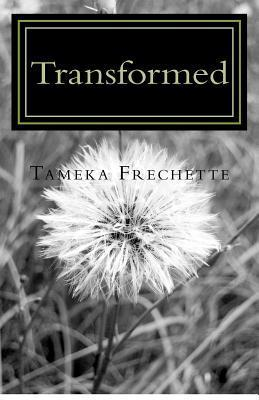 Transformed: From Fear to Faith  by  Tameka Renee Frechette