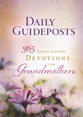 Daily Guideposts 365 Spirit-Lifting Devotions for Grandmothers  by  Guideposts Books