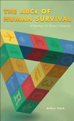 ABCs of Human Survival: A Paradigm for Global Citizenship  by  Arthur Clark