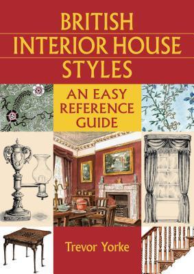 British Interior House Styles: An Easy Reference Guide Trevor Yorke