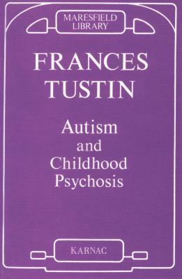 Autism and Childhood Psychosis Frances Tustin
