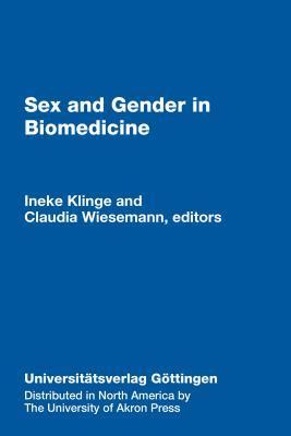 Sex & Gender in Biomedicine: Theories, Methodologies, Results  by  Ineke Klinge