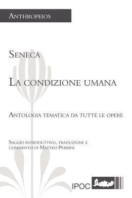 La Condizione Umana  by  Lucius Annaeus Seneca