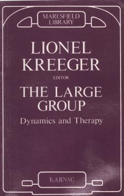 The Large Group: Dynamics and Therapy Lionel Kreeger