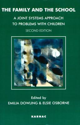 The Family And The School: A Joint Systems Approach To Problems With Children  by  Emilia Dowling
