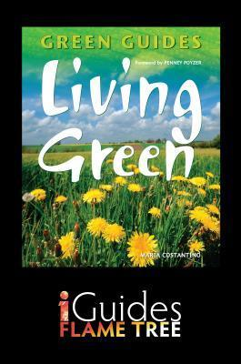 Living Green: The Complete Green Guide  by  Maria Costantino