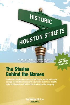 Historic Houston Streets: The Stories Behind the Names  by  Marks Hinton