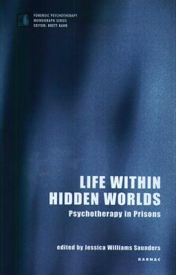 Life Within Hidden Worlds: Psychotherapy in Prisons Jessica Saunders