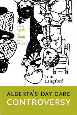 Albertas Day Care Controversy: From 1908 to 2009 and Beyond Tom Langford