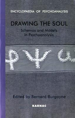 Drawing the Soul: Schemas and Models in Psychoanalysis: Schemas and Models in Psychoanalysis  by  Bernard Burgoyne